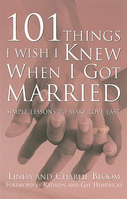 101 Things I Wish I Knew When I Got Married By Bloom, Linda/ Bloom, Charlie/ Hendricks, Kathlyn (FRW)/ Hendricks, Gay (FRW)